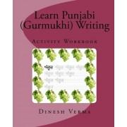 Learn Punjabi (Gurmukhi) Writing Activity Workbook by Dinesh C Verma
