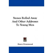 Stones Rolled Away and Other Addresses to Young Men by Henry Drummond