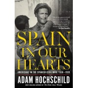 Spain in Our Hearts: Americans in the Spanish Civil War, 1936-1939, Paperback