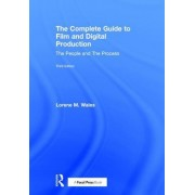 The Complete Guide to Film and Digital Production: The People and the Process