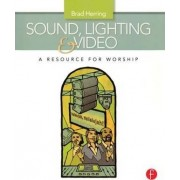Sound, Lighting and Video: A Resource for Worship by Brad Herring