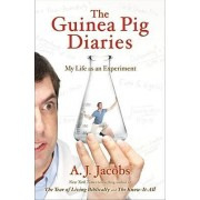 The Guinea Pig Diaries by A J Jacobs