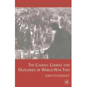 Causes, Course and Outcomes of World War Two by John Plowright