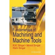 Fundamentals of Machining and Machine Tools by R. K. Singal