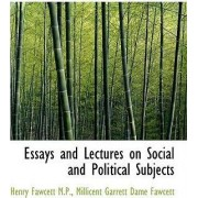 Essays and Lectures on Social and Political Subjects by Millicent Garrett Dame Fawcett