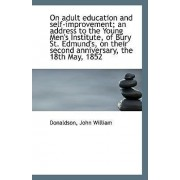 On Adult Education and Self-Improvement; An Address to the Young Men's Institute, of Bury St. Edmund by Donaldson John William