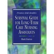 Prentice Hall Health's Survival Guide for Long-Term Care Nursing Assistants by Marti Burton