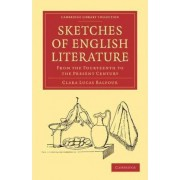 Sketches of English Literature, from the Fourteenth to the Present Century by Clara Lucas Balfour