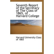 Seventh Report of the Secretary of the Class of 1865, of Harvard College by Harvard University Class of 1865