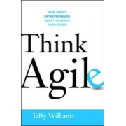 Think Agile: How Smart Entrepreneurs Adapt in Order to Succeed by Taffy Williams