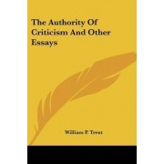 The Authority of Criticism and Other Essays by William P Trent