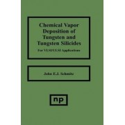 Chemical Vapor Deposition of Tungsten and Tungsten Silicides for VLSI/ ULSI Applications by John E. J. Schmitz