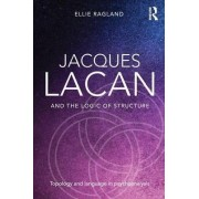 Jacques Lacan and the Logic of Structure by Ellie Ragland