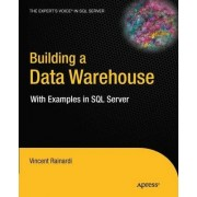 Building a Data Warehouse: with Examples in SQL Server by Vincent Rainardi