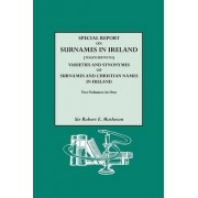 Special Report on Surnames in Ireland[together With] Varieties and Synonymes of Surnames and Christian Names in Ireland by Robert E Matheson