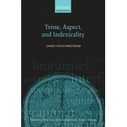 Tense, Aspect, and Indexicality by James Higginbotham