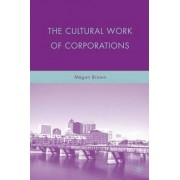 The Cultural Work of Corporations by Megan Brown