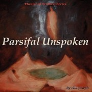 Parsifal Unspoken, Theatre of Truth(s) Series by Ella Joseph