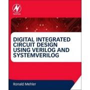 Digital Integrated Circuit Design Using Verilog and SystemVerilog by Ronald W. Mehler