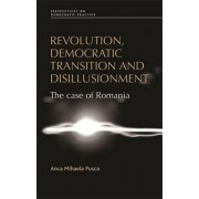 Revolution, Democratic Transition and Disillusionment by Anca Mihaela Pusca