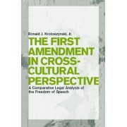 The First Amendment in Cross-Cultural Perspective by Ronald J. Krotoszynski