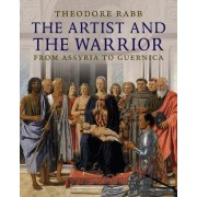 The Artist and the Warrior by Theodore K. Rabb