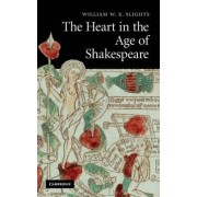 The Heart in the Age of Shakespeare by William W. E. Slights