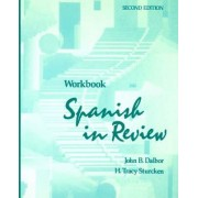 Workbook to accompany Spanish in Review, 2e by John B. Dalbor