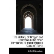 The History of Oregon and California & the Other Territories of the Northwest Coast of North by Robert Greenhow