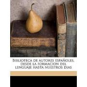 Biblioteca de Autores Espanoles, Desde La Formacion del Lenguaje Hasta Nuestros Dias Volume 69 by Anonymous