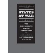 States at War, Volume 6: The Confederate States Chronology and a Reference Guide for South Carolina in the Civil War