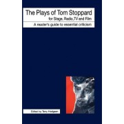 The Plays of Tom Stoppard for Stage, Radio, TV and Film by Terry Hodgson