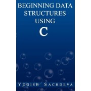 Beginning Data Structures Using C by MR Yogish Sachdeva