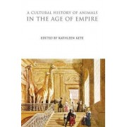 A Cultural History of Animals in the Age of Empire by Kathleen Kete