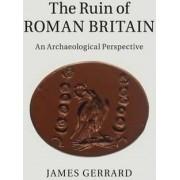 The Ruin of Roman Britain by James Gerrard