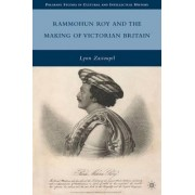 Rammohun Roy and the Making of Victorian Britain by Lynn Zastoupil