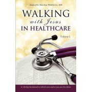 Walking with Jesus in Healthcare by MD Amaryllis Sanchez Wohlever
