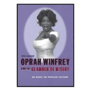Oprah Winfrey and the Glamour of Misery by Eva Illouz