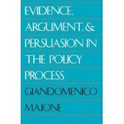 Evidence, Argument, and Persuasion in the Policy Process by Giandomenico Majone