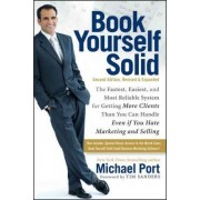 Book Yourself Solid:the Fastest, Easiest, and Most Reliable System for Getting More Clients Than You Can Handle Even If You Hate Marketing and Selling by Michael Port