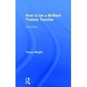 How to Be a Brilliant Trainee Teacher