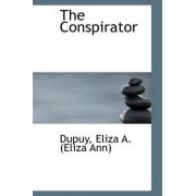 The Conspirator by Dupuy Eliza a (Eliza Ann)