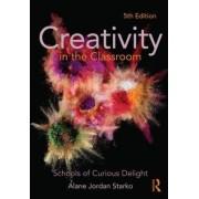 Creativity in the Classroom by Alane Jordan Starko