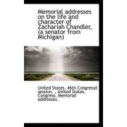 Memorial Addresses on the Life and Character of Zachariah Chandler, (a Senator from Michigan by United States 46th Congressd Session