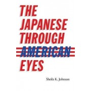 The Japanese Through American Eyes by Sheila K. Johnson