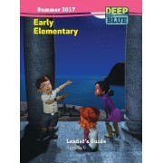Deep Blue Early Elementary Leaders Guide - Summer 2017 Quarter