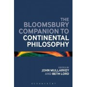 The Bloomsbury Companion to Continental Philosophy by John O. Maoilearca