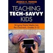 Teaching Tech-Savvy Kids: Grades 5-12 by Jessica K. Parker