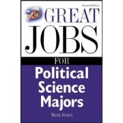 Great Jobs for Political Science Majors by Mark Rowh