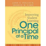 Improving Student Learning One Principal at a Time by Jane E Pollock